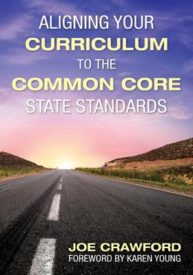 Aligning Your Curriculum to the Common Core State Standards By Crawford, Joseph T.
